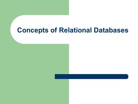 Concepts of Relational Databases. Fundamental Concepts Relational data model – A data model representing data in the form of tables Relations – A 2-dimensional.
