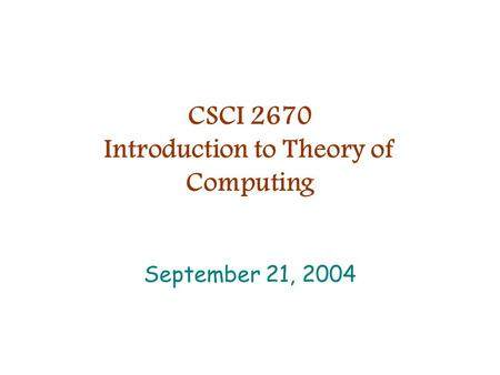 CSCI 2670 Introduction to Theory of Computing September 21, 2004.