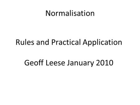 Normalisation Rules and Practical Application Geoff Leese January 2010.