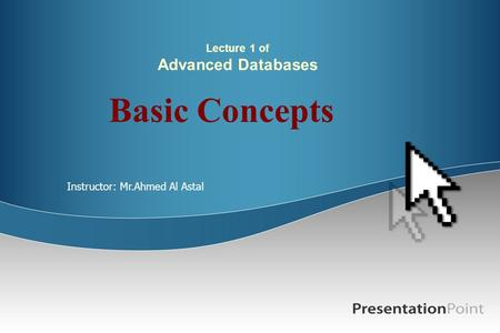 Lecture 1 of Advanced Databases Basic Concepts Instructor: Mr.Ahmed Al Astal.