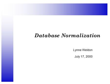 Database Normalization Lynne Weldon July 17, 2000.