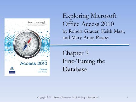 INSERT BOOK COVER 1Copyright © 2011 Pearson Education, Inc. Publishing as Prentice Hall. Exploring Microsoft Office Access 2010 by Robert Grauer, Keith.