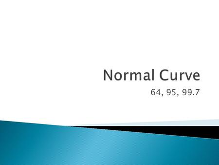 64, 95, 99.7.  The normal distribution is one of the most important distributions. The histogram has this general shape.