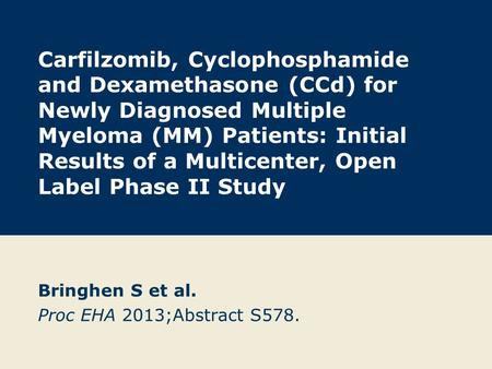 Carfilzomib, Cyclophosphamide and Dexamethasone (CCd) for Newly Diagnosed Multiple Myeloma (MM) Patients: Initial Results of a Multicenter, Open Label.