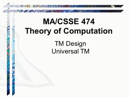 TM Design Universal TM MA/CSSE 474 Theory of Computation.