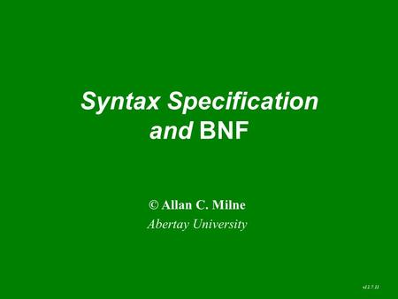 Syntax Specification and BNF © Allan C. Milne Abertay University v12.7.11.