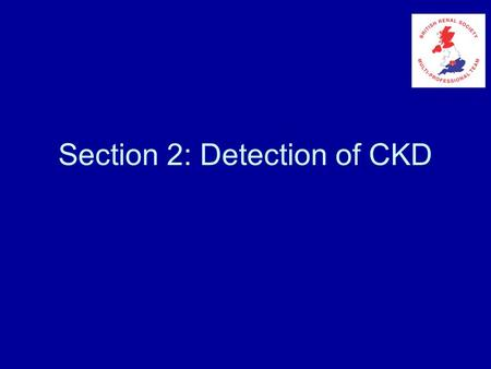 Section 2: Detection of CKD. What Tests Are Available? Direct GFR measurement –Inulin clearance –Radionuclides –Iohexol clearance 3 hr CrCl with Cimetidine.