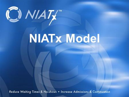 Overview NIATx Model. NIATx History RWJF and SAMHSA Supported Evidence-based practices Easy to adopt methods.