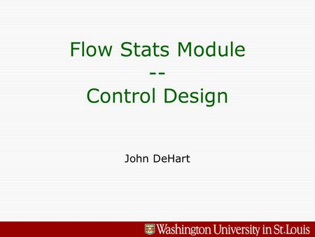 John DeHart Flow Stats Module -- Control Design. 2 - Flow Stats Module – John DeHart and James Moscola SPP V1 LC Egress with 1x10Gb/s Tx SWITCHSWITCH.
