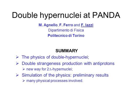 Double hypernuclei at PANDA M. Agnello, F. Ferro and F. Iazzi Dipartimento di Fisica Politecnico di Torino SUMMARY  The physics of double-hypernuclei;