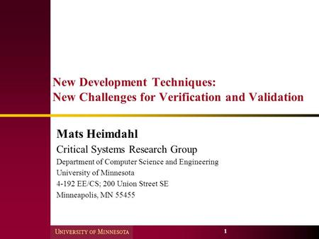 1 New Development Techniques: New Challenges for Verification and Validation Mats Heimdahl Critical Systems Research Group Department of Computer Science.