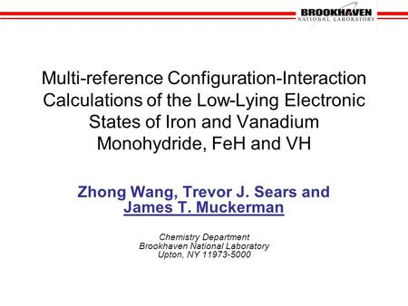 Multi-reference Configuration-Interaction Calculations of the Low-Lying Electronic States of Iron and Vanadium Monohydride, FeH and VH Zhong Wang, Trevor.
