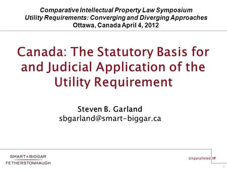1 Canada: The Statutory Basis for and Judicial Application of the Utility Requirement Steven B. Garland Comparative Intellectual.