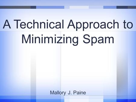 A Technical Approach to Minimizing Spam Mallory J. Paine.