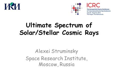 Ultimate Spectrum of Solar/Stellar Cosmic Rays Alexei Struminsky Space Research Institute, Moscow, Russia.