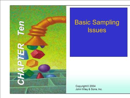 Learning Objectives Copyright © 2004 John Wiley & Sons, Inc. Basic Sampling Issues CHAPTER Ten.