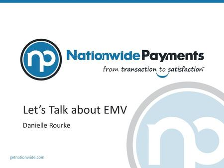 Getnationwide.com Let's Talk about EMV Danielle Rourke.