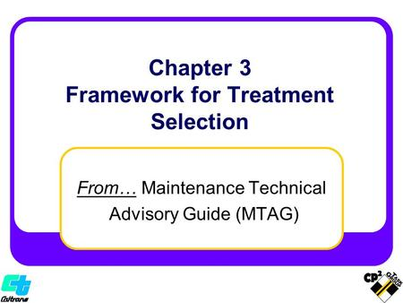 Chapter 3 Framework for Treatment Selection From… Maintenance Technical Advisory Guide (MTAG)