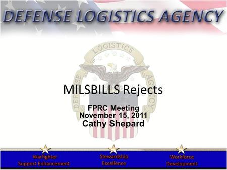 MILSBILLS Rejects FPRC Meeting November 15, 2011 Cathy Shepard.
