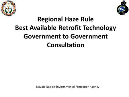 Regional Haze Rule Best Available Retrofit Technology Government to Government Consultation Navajo Nation Environmental Protection Agency.