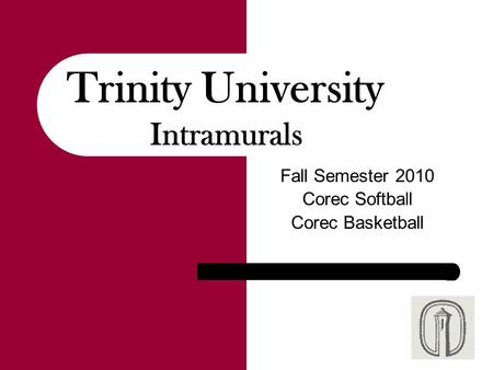 Fall Semester 2010 Corec Softball Corec Basketball Trinity University Intramurals.