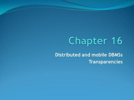 Distributed and mobile DBMSs Transparencies. ©Pearson Education 2009 Chapter 16 - Objectives Main concepts of distributed DBMSs (DDBMSs) Differences between.