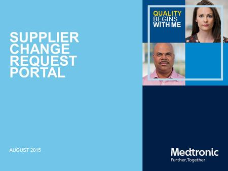 QUALITY BEGINS WITH ME SUPPLIER CHANGE REQUEST PORTAL AUGUST 2015.