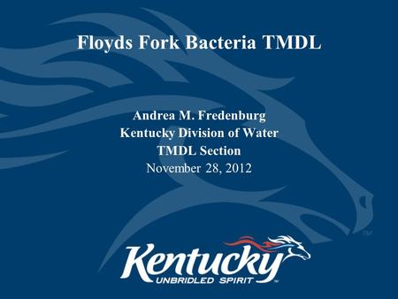 Floyds Fork Bacteria TMDL Andrea M. Fredenburg Kentucky Division of Water TMDL Section November 28, 2012.