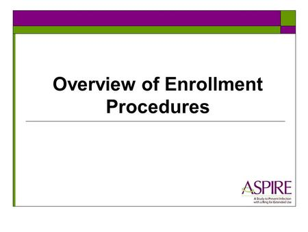 Overview of Enrollment Procedures. Training Materials for this session  All materials for this session can be found under the Enrollment tab of your.