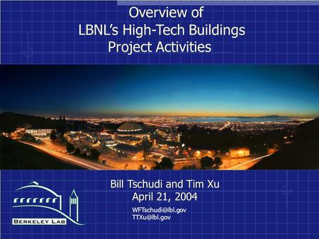 Overview of LBNL's High-Tech Buildings Project Activities Bill Tschudi and Tim Xu April 21, 2004