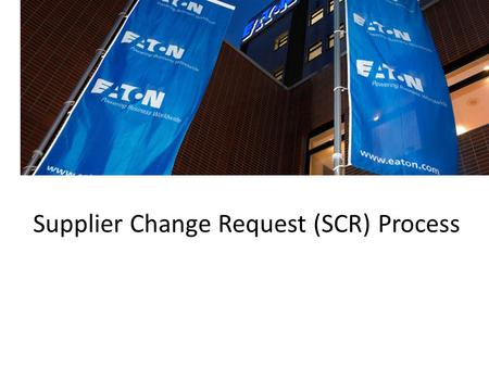 Supplier Change Request (SCR) Process. Supplier Change Request Process ECPS recognizes that changes made within the supply chain can adversely impact.
