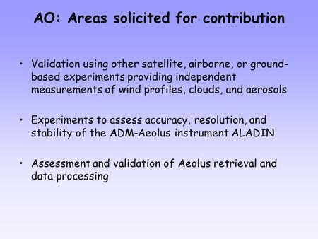 AO: Areas solicited for contribution Validation using other satellite, airborne, or ground- based experiments providing independent measurements of wind.
