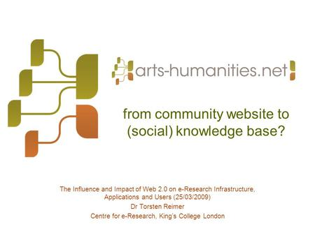 From community website to (social) knowledge base? The Influence and Impact of Web 2.0 on e-Research Infrastructure, Applications and Users (25/03/2009)
