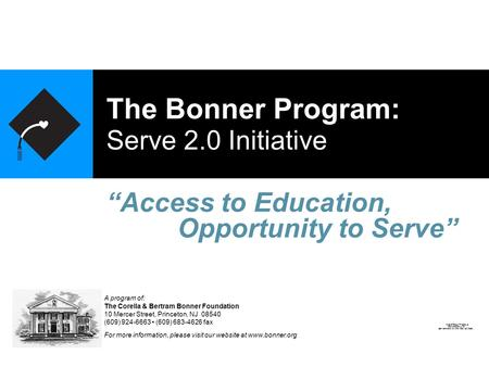 "The Bonner Program: Serve 2.0 Initiative ""Access to Education, A program of: The Corella & Bertram Bonner Foundation 10 Mercer Street, Princeton, NJ 08540."