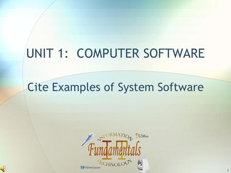 1 UNIT 1: COMPUTER SOFTWARE Cite Examples of System Software.