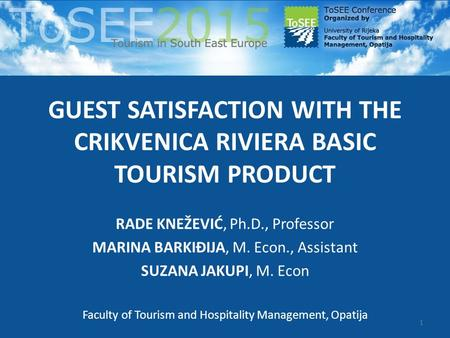 GUEST SATISFACTION WITH THE CRIKVENICA RIVIERA BASIC TOURISM PRODUCT RADE KNEŽEVIĆ, Ph.D., Professor MARINA BARKIĐIJA, M. Econ., Assistant SUZANA JAKUPI,