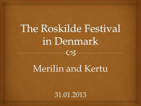 Merilin and Kertu 31.01.2013.   Roskilde Festival is a festival held sout of Roskilde in Denmark  Is one of the six biggest annual music festivals.