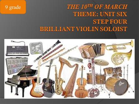 The 10th of march Theme: UNIT six step four brilliant violin soloist