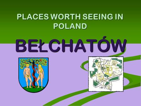 PLACES WORTH SEEING IN POLAND BE Ł CHATÓW. BEŁCHATÓW – CITY IN POLAND Be ł chatów is a city in central Poland. There are 62,437 people in Be ł chatów.