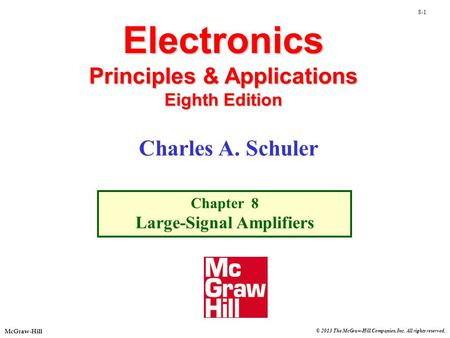 © 2013 The McGraw-Hill Companies, Inc. All rights reserved. McGraw-Hill 8-1 Electronics Principles & Applications Eighth Edition Chapter 8 Large-Signal.