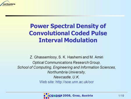 1/19 2008, Graz, Austria Power Spectral Density of Convolutional Coded Pulse Interval Modulation Z. Ghassemlooy, S. K. Hashemi and M. Amiri Optical Communications.