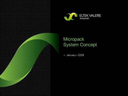 > Micropack System Concept January – 2009. Slide 2 Building blocks – Single position power core >Stand alone unit AC Input, L, N, PE, 1,5mm 2 DC Output,