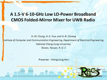 A 1.5-V 6-10-GHz Low LO-Power Broadband CMOS Folded-Mirror Mixer for UWB Radio H.-W. Chung, H.-C. Kuo, and H.-R. Chuang Institute of Computer and Communication.