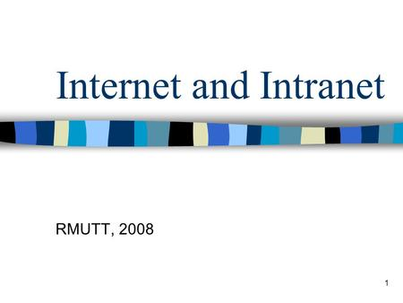 Internet and Intranet RMUTT, 2008 1. Course Outline 1 st half –Internet overview –TCP/IP protocol –Applications in TCP/IP network 2 nd half –JSP programming.