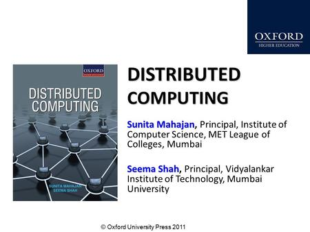 © Oxford University Press 2011 DISTRIBUTED COMPUTING Sunita Mahajan Sunita Mahajan, Principal, Institute of Computer Science, MET League of Colleges, Mumbai.