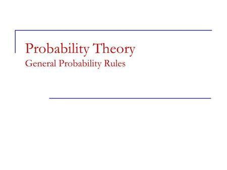 Probability Theory General Probability Rules. Objectives General probability rules  Independence and the multiplication rule  Applying the multiplication.