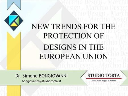 NEW TRANDS FOR PROTECTION OF DESIGN IN THE EU NEW TRENDS FOR THE PROTECTION OF DESIGNS IN THE EUROPEAN UNION Dr. Simone BONGIOVANNI