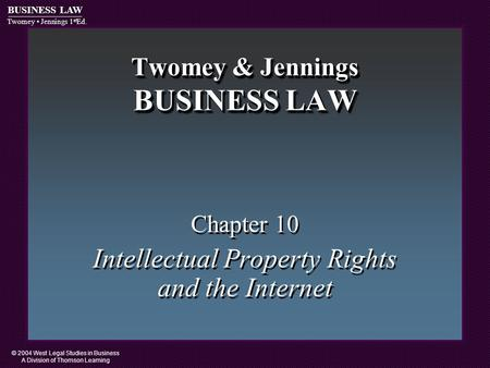 © 2004 West Legal Studies in Business A Division of Thomson Learning BUSINESS LAW Twomey Jennings 1 st Ed. Twomey & Jennings BUSINESS LAW Chapter 10 Intellectual.