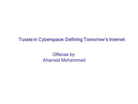 Tussle in Cyberspace: Defining Tomorrow's Internet Offense by Ahamed Mohammed.
