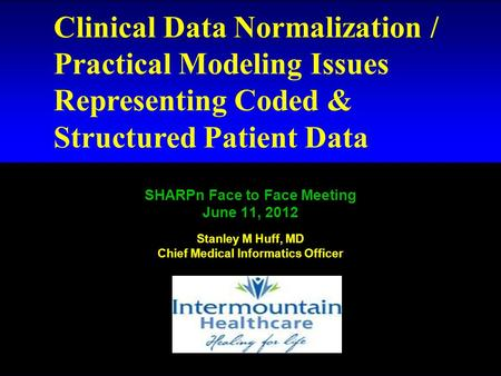 # 1 Clinical Data Normalization / Practical Modeling Issues Representing Coded & Structured Patient Data SHARPn Face to Face Meeting June 11, 2012 Stanley.